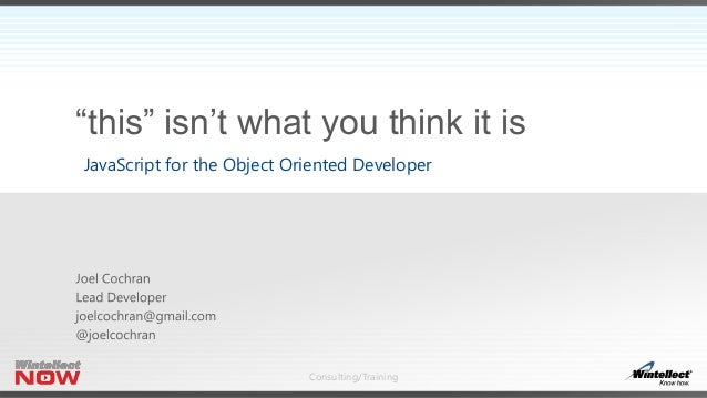 "Consulting/Training ""this"" isn't what you think it is JavaScript for the Object Oriented Developer"