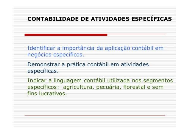 CONTABILIDADE DE ATIVIDADES ESPECÍFICAS Identificar a importância da aplicação contábil em negócios específicos. Demonstra...