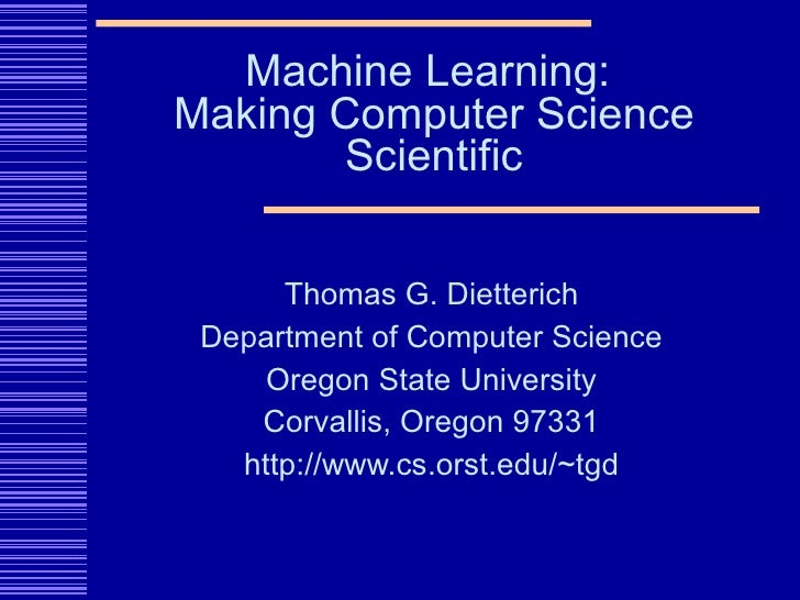 Thomas G. Dietterich Department of Computer Science Oregon State University Corvallis, Oregon 97331 http://www.cs.orst.edu...