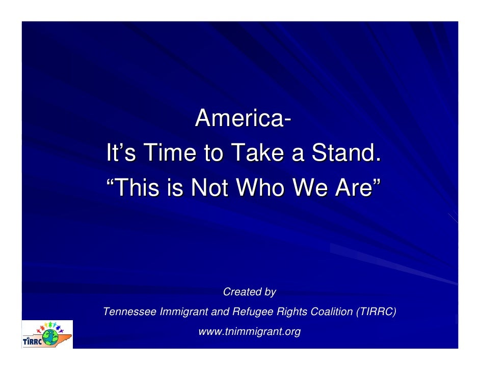 "America- It's Time to Take a Stand. ""This is Not Who We Are""                          Created by Tennessee Immigrant and R..."