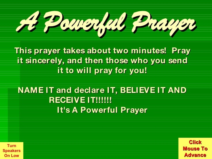 This prayer takes about two minutes! Pray it sincerely, and then those who you send it to will pray for you! NAME IT and ...