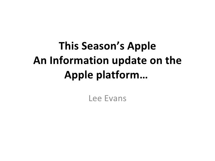 This Season's Apple An Information update on the Apple platform…  Lee Evans