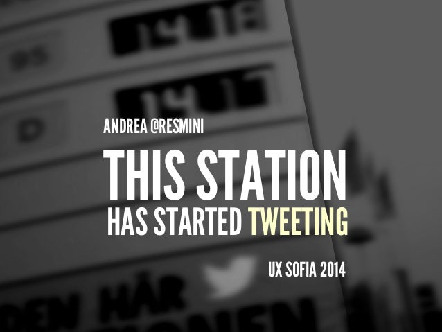 HAS STARTED TWEETING UX SOFIA 2014 ANDREA @RESMINI THIS STATION
