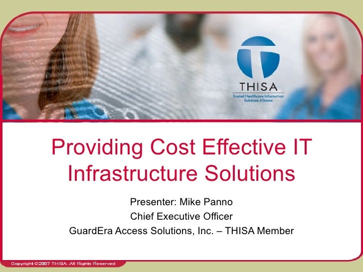 Providing Cost Effective IT Infrastructure Solutions Presenter: Mike Panno Chief Executive Officer GuardEra Access Solutio...