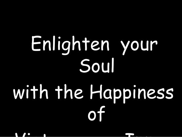Enlighten your Soul with the Happiness of