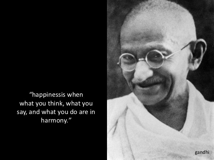 """""""happinessis when what you think, what you say, and what you do are in harmony.""""<br />gandhi<br />"""