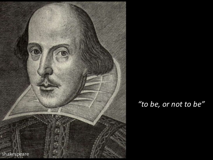 """""""to be, or not to be"""" <br />shakespeare<br />"""