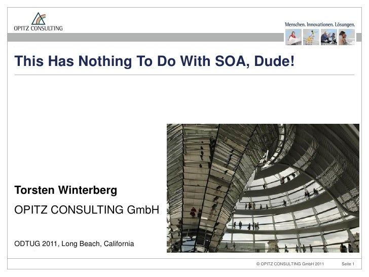 This Has Nothing To Do With SOA, Dude!Torsten WinterbergOPITZ CONSULTING GmbHODTUG 2011, Long Beach, California           ...