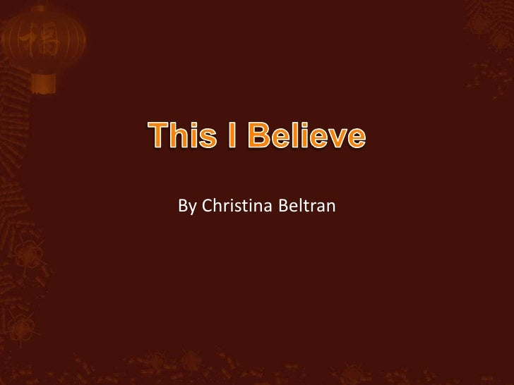 This I Believe<br />By Christina Beltran<br />