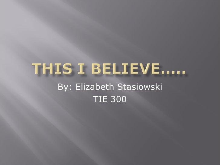 By: Elizabeth Stasiowski TIE 300