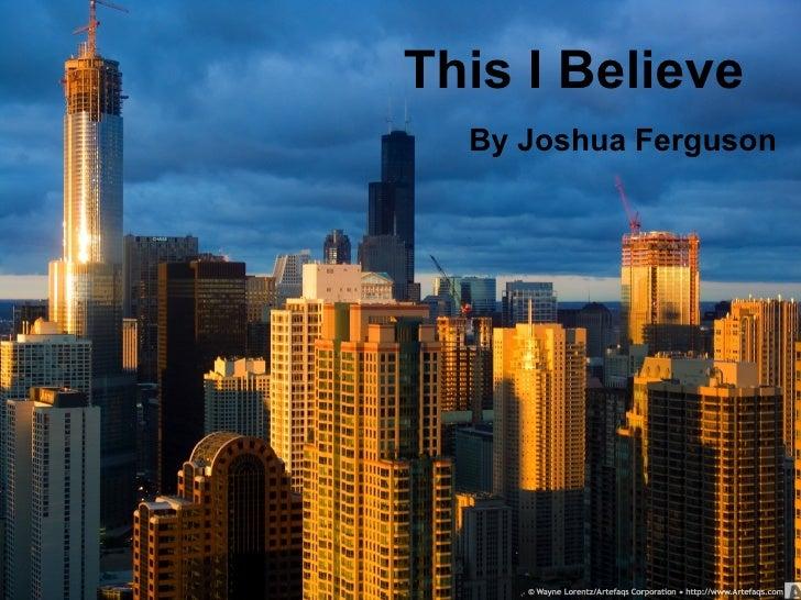 This I Believe By Joshua Ferguson