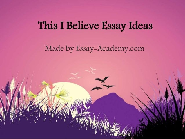 This i believe essay ideas