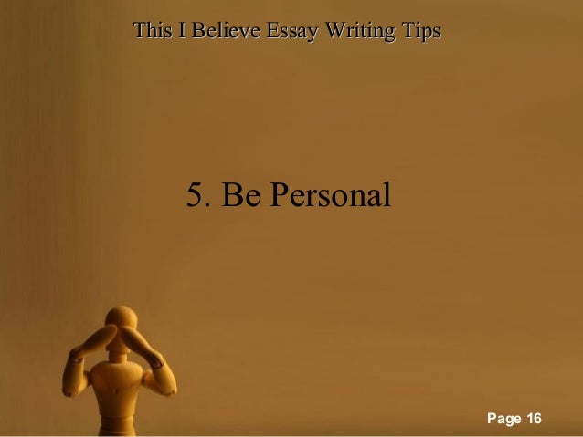 personal essay i believe Provides tips and templates for how to write a personal statement, including nearly 400 sample personal statements in various  and i believe that the necessary.