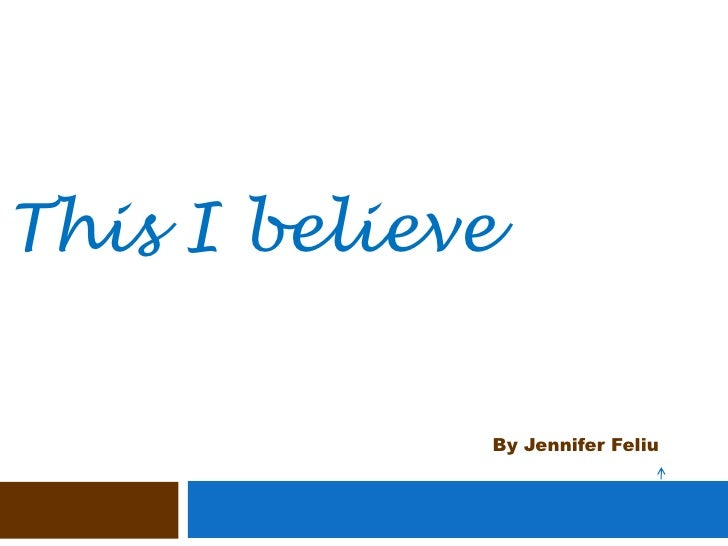 This I believe<br />By Jennifer Feliu<br />