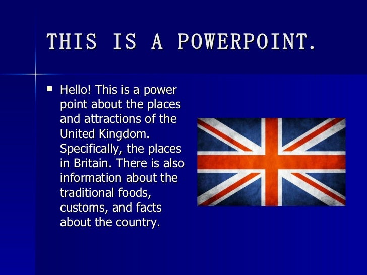 THIS IS A POWERPOINT. <ul><li>Hello! This is a power point about the places and attractions of the United Kingdom. Specifi...