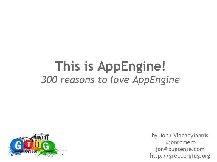 This is AppEngine!300 reasons to love AppEngine                       by John Vlachoyiannis                            @jo...