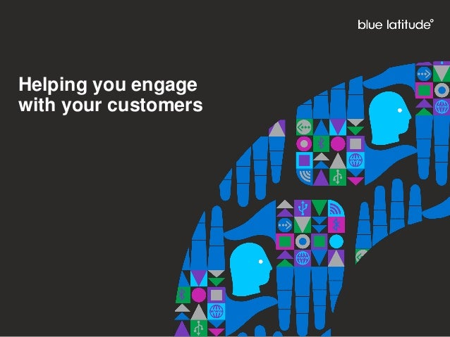 Helping you engagewith your customers