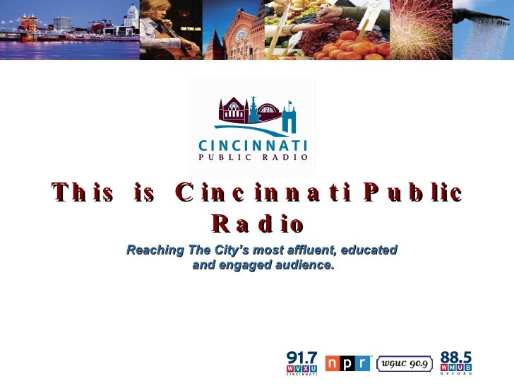 This is Cincinnati Public Radio Reaching The City's most affluent, educated and engaged audience.