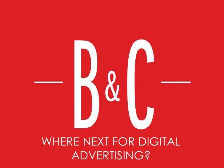 WHERE NEXT FOR DIGITAL    ADVERTISING?