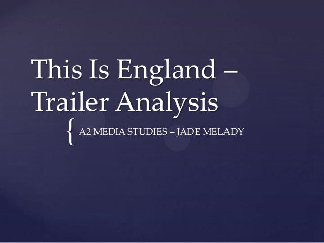 This Is England – Trailer Analysis  {  A2 MEDIA STUDIES – JADE MELADY