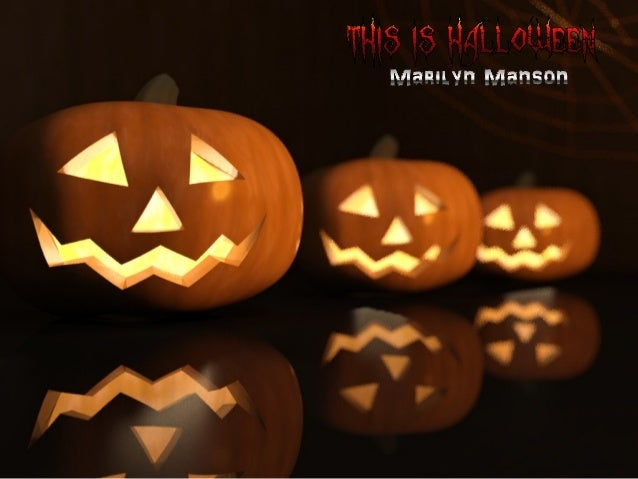 This is Halloween by marilyn manson ( No music)