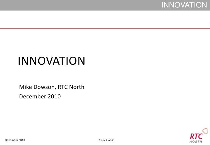 INNOVATION<br />Mike Dowson, RTC North<br />December 2010<br />
