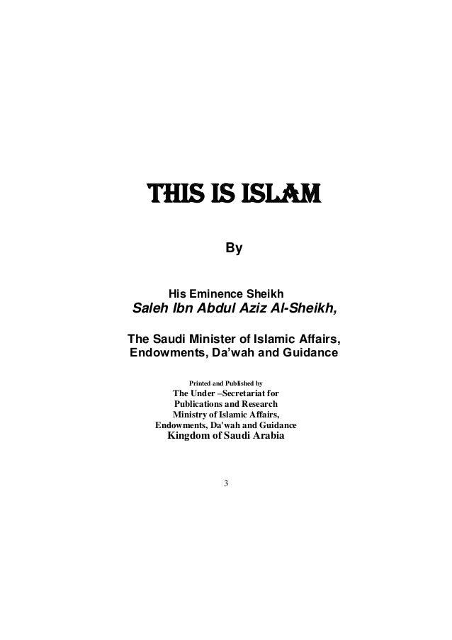 3  THIS IS ISLAM  By  His Eminence Sheikh  Saleh Ibn Abdul Aziz Al-Sheikh,  The Saudi Minister of Islamic Affairs, Endowme...