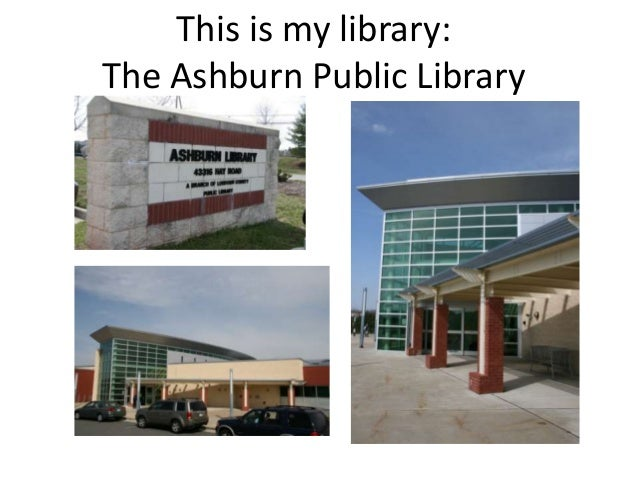 This is my library:The Ashburn Public Library