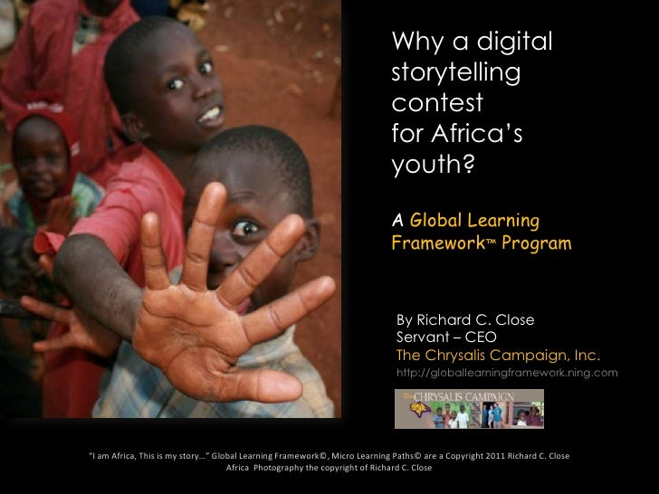 Why a digital storytelling contest for Africa's youth?<br />A Global Learning Framework™ Program<br />By Richard C. Close ...