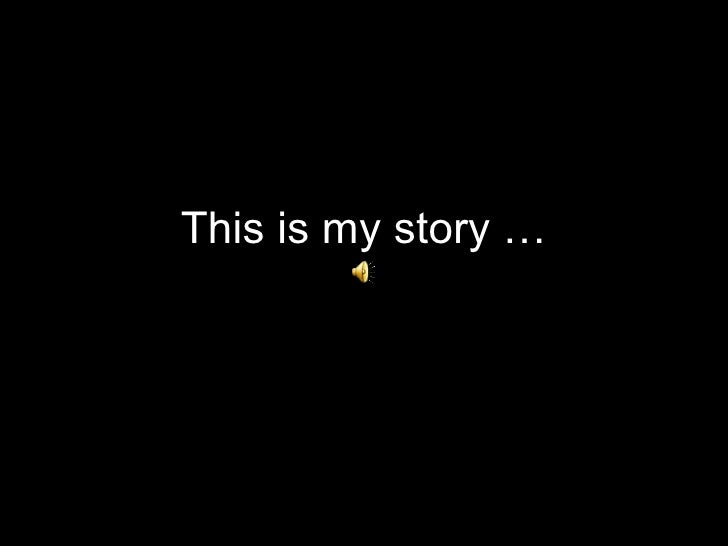 This is my story …