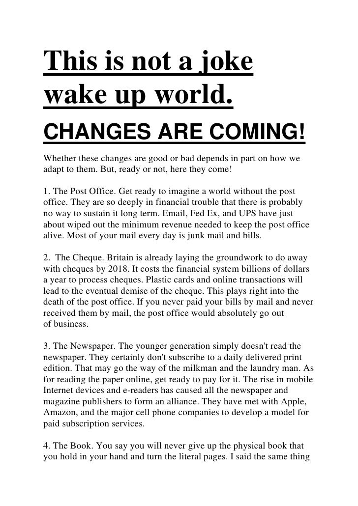 This is not a joke wake up world.<br />CHANGES ARE COMING! <br />Whetherthese changes are good or bad depends in part on ...