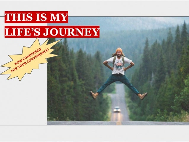 THIS IS MY LIFES JOURNEY