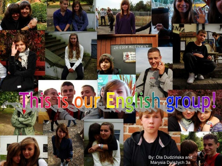 This is our English group!<br />This is our English group!<br />By Ola Dudzińska and Marysia Doleżych<br />By: Ola Dudzińs...