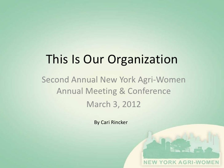 This Is Our OrganizationSecond Annual New York Agri-Women   Annual Meeting & Conference          March 3, 2012            ...