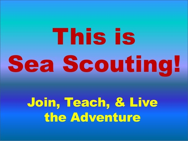 This is Sea Scouting! Join, Teach, & Live the Adventure