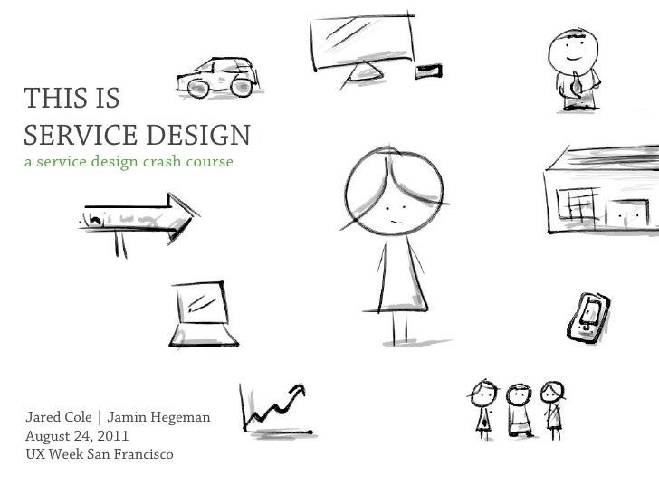 THIS ISSERVICE DESIGNa service design crash courseJared Cole | Jamin HegemanAugust 24, 2011UX Week San Francisco
