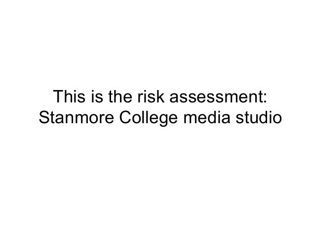 This is the risk assessment:Stanmore College media studio