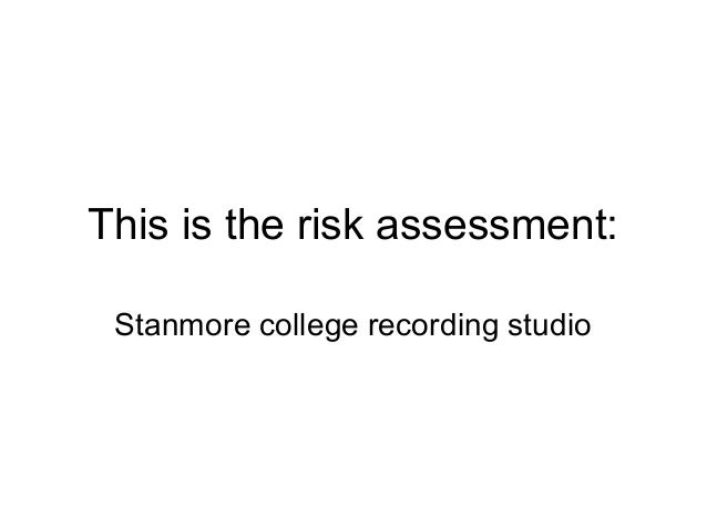 This is the risk assessment: Stanmore college recording studio