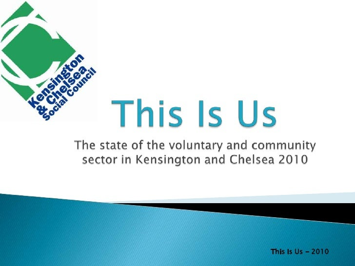 This Is UsThe state of the voluntary and community sector in Kensington and Chelsea 2010<br />This Is Us - 2010<br />