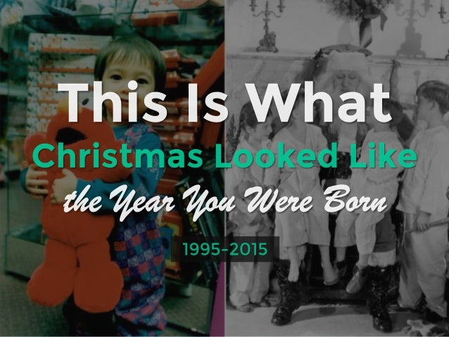 This is what christmas looked like the year you were born