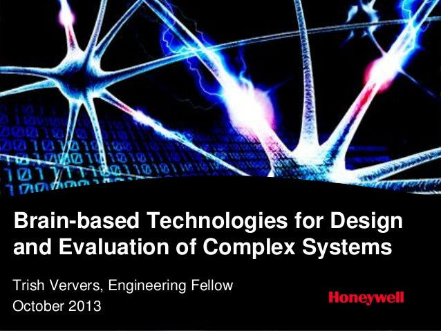 Brain-based Technologies for Design and Evaluation of Complex Systems Trish Ververs, Engineering Fellow October 2013
