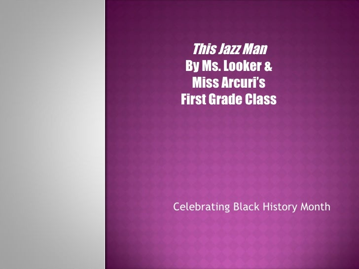 Celebrating Black History Month This Jazz Man By Ms. Looker & Miss Arcuri's First Grade Class