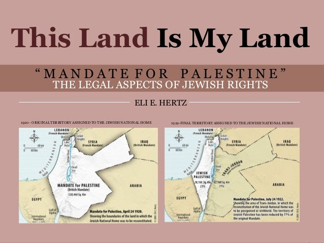 """This Land Is My Land          """"MANDATE FOR PALESTINE""""                   THE LEGAL ASPECTS OF JEWISH RIGHTS                ..."""