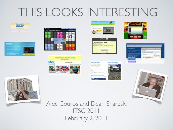THIS LOOKS INTERESTING    Alec Couros and Dean Shareski             ITSC 2011          February 2, 2011