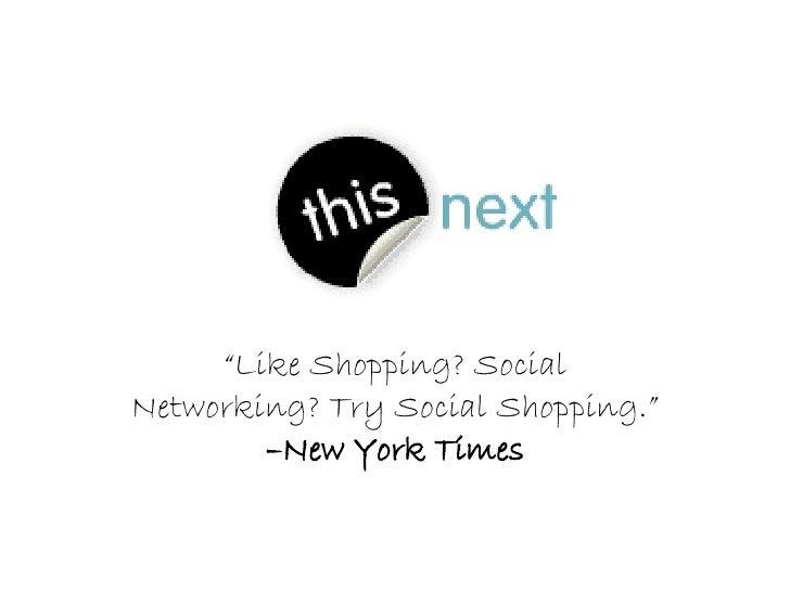 """ Like Shopping? Social Networking? Try Social Shopping.""  –New York Times"