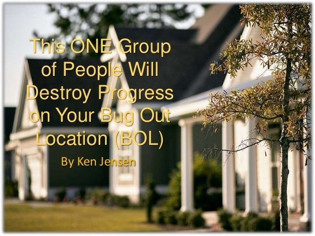This ONE Group of People Will Destroy Progress on Your Bug Out Location (BOL) By Ken Jensen