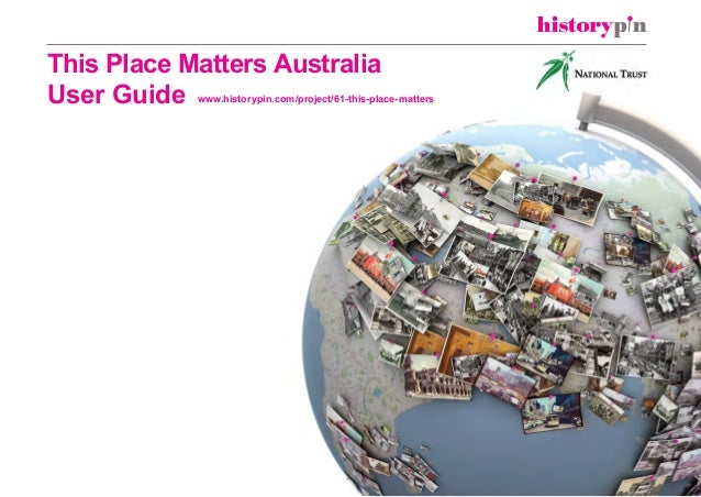 This Place Matters Australia User Guide www.historypin.com/project/61-this-place-matters