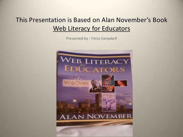 This Presentation is Based on Alan November's Book Web Literacy for Educators<br />Presented by : Tricia Campbell<br />