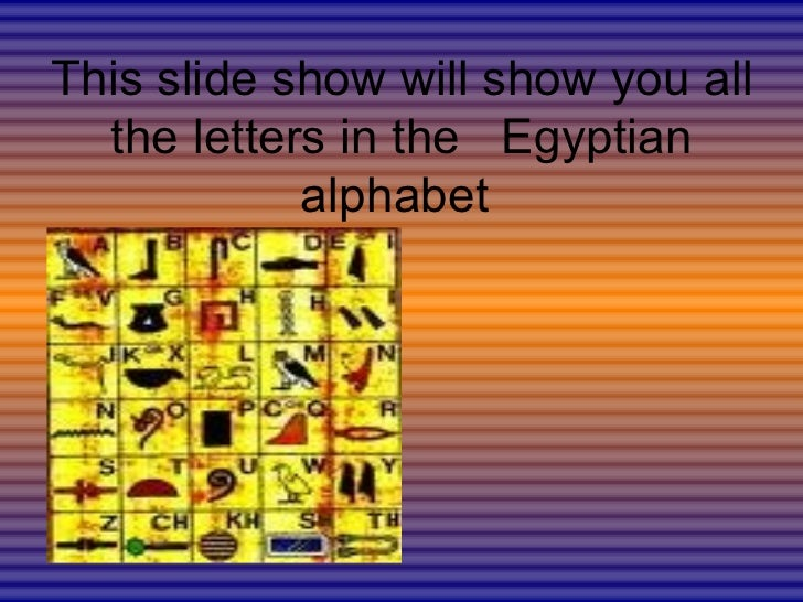 This slide show will show you all the letters in the  Egyptian alphabet