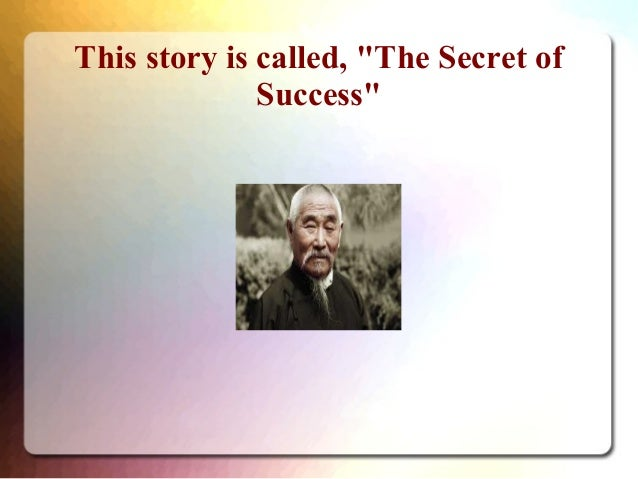 """This story is called, """"The Secret of Success"""""""